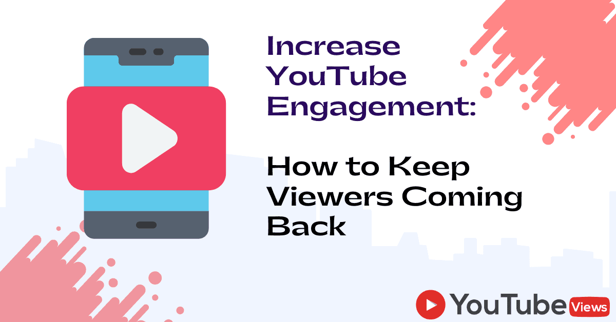 <strong>Increase YouTube Engagement: </strong> How to Keep Viewers Coming Back